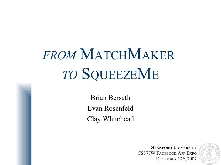 FROM  M ATCH M AKER   TO  S QUEEZE M E Brian Berseth Evan Rosenfeld Clay Whitehead