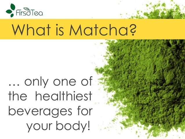 What is Matcha? … only one of the healthiest beverages for your body!