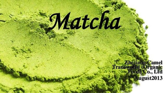 Matcha Zhejiang Camel Transworld (Organic Food) Co., Ltd August2013