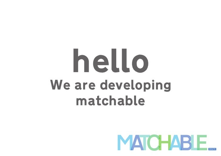 helloWe are developing   matchable