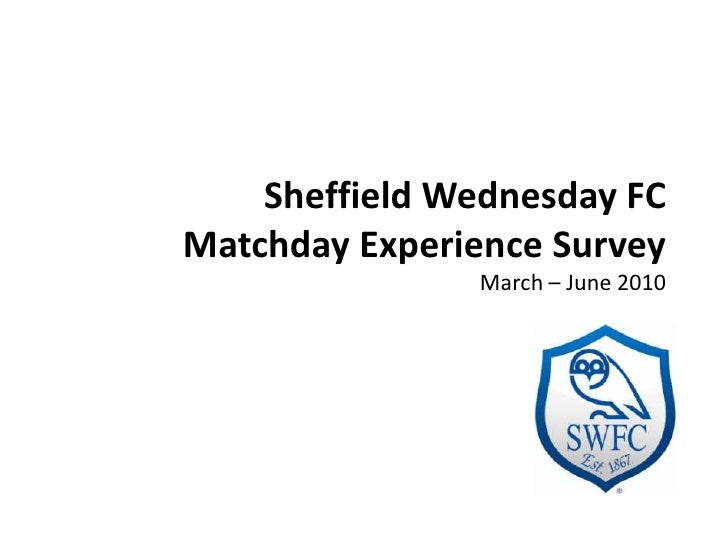 Sheffield Wednesday FCMatchday Experience SurveyMarch – June 2010<br />