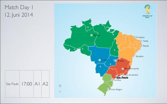 Match Day 1 12. Juni 2014  Manaus  Fortaleza Natal  Recife  Recife Salvador Belo Horizonte  Salvador  Belo Horizonte  Cuia...