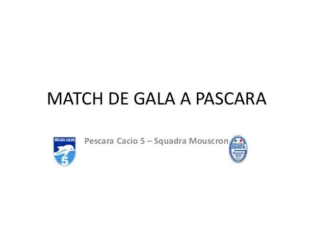 MATCH DE GALA A PASCARA Pescara Cacio 5 – Squadra Mouscron