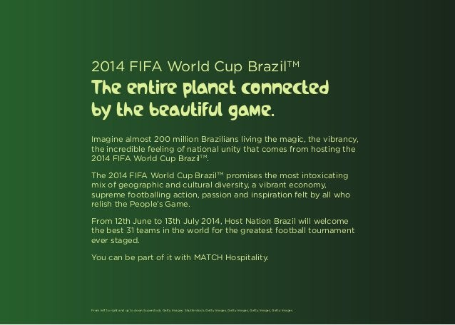 2014 FIFA World Cup BrazilTMThe entire planet connectedby the beautiful game.Imagine almost 200 million Brazilians living ...