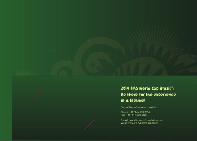 2014 FIFA World Cup Brazil™:Be there for the experienceof a lifetime!For further information contact:Phone: +41 (44) 583 2...