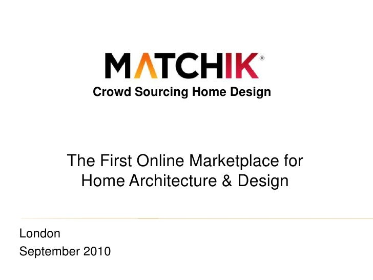 Crowd Sourcing Home Design<br />The First Online Marketplace for Home Architecture & Design <br />London <br />September 2...