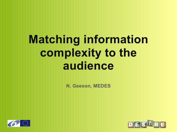 Matching information complexity to the audience N. Geeson, MEDES