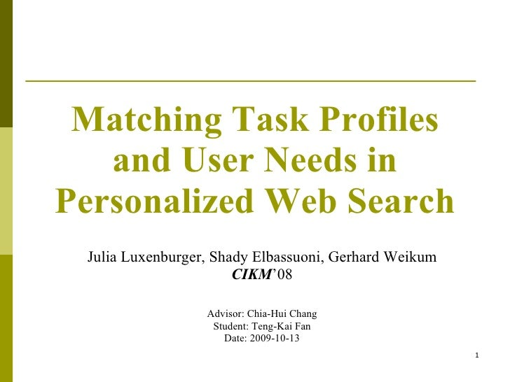 Matching Task Profiles and User Needs in Personalized Web Search Julia Luxenburger, Shady Elbassuoni, Gerhard Weikum CIKM ...