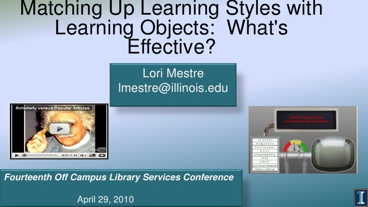 Matching Up Learning Styles with Learning Objects:  What's Effective?<br />Lori Mestre  lmestre@illinois.edu<br />Fourteen...