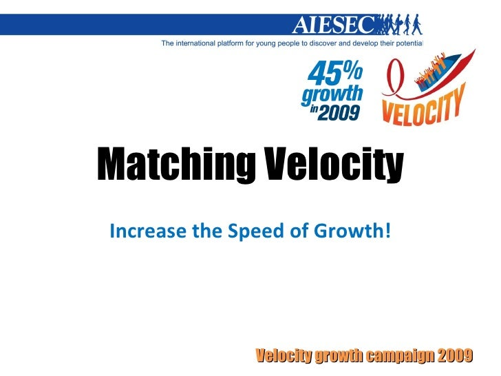 Matching Velocity Increase the Speed of Growth!