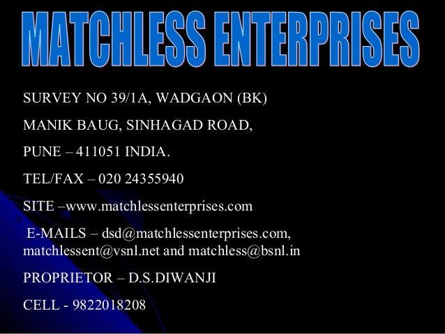 SURVEY NO 39/1A, WADGAON (BK) MANIK BAUG, SINHAGAD ROAD, PUNE – 411051 INDIA. TEL/FAX – 020 24355940 SITE –www.matchlessen...