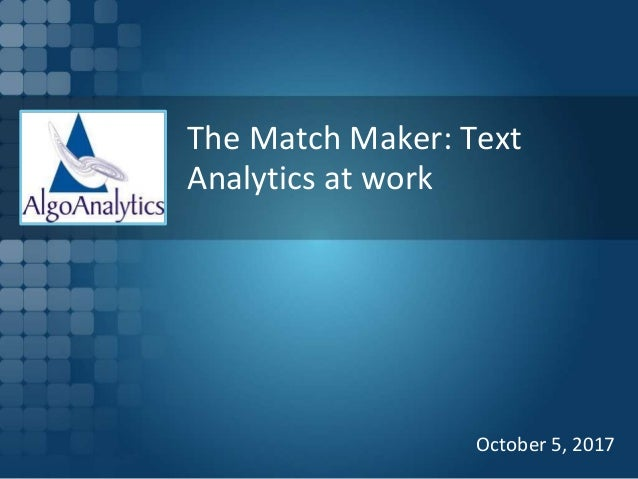 The Match Maker: Text Analytics at work October 5, 2017