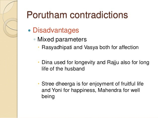Porutham contradictions  Disadvantages ◦ Mixed parameters  Rasyadhipati and Vasya both for affection  Dina used for lon...
