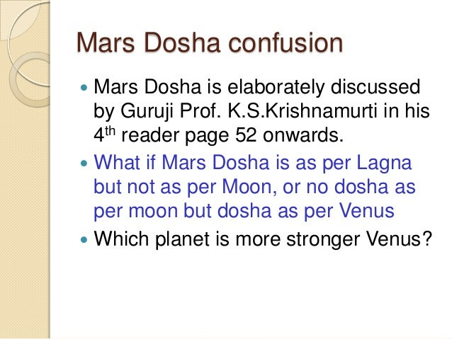 Mars Dosha confusion  Mars Dosha is elaborately discussed by Guruji Prof. K.S.Krishnamurti in his 4th reader page 52 onwa...