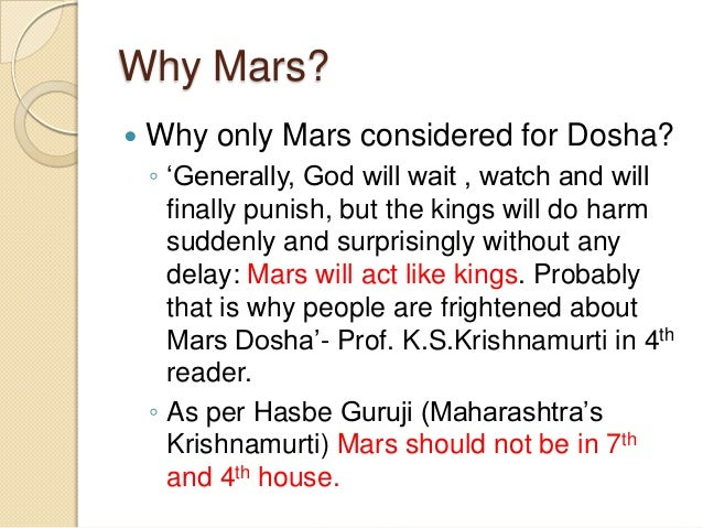 Why Mars?  Why only Mars considered for Dosha? ◦ 'Generally, God will wait , watch and will finally punish, but the kings...