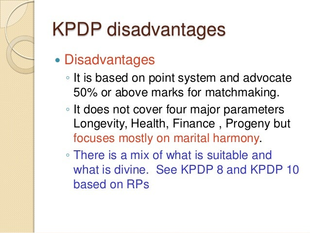 KPDP disadvantages  Disadvantages ◦ It is based on point system and advocate 50% or above marks for matchmaking. ◦ It doe...