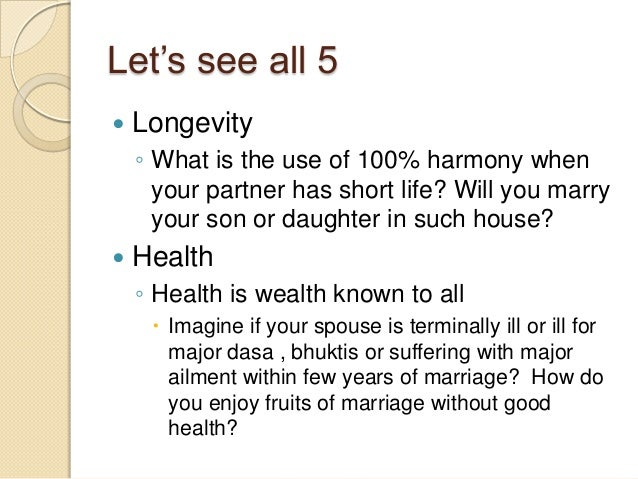 Let's see all 5  Longevity ◦ What is the use of 100% harmony when your partner has short life? Will you marry your son or...