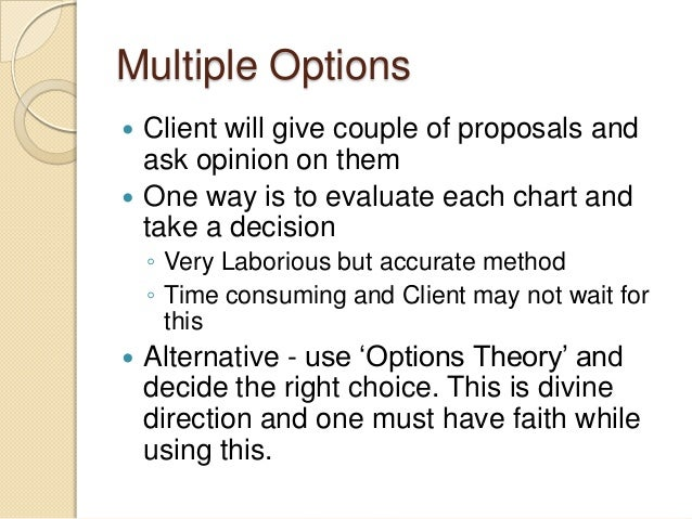 Multiple Options  Client will give couple of proposals and ask opinion on them  One way is to evaluate each chart and ta...