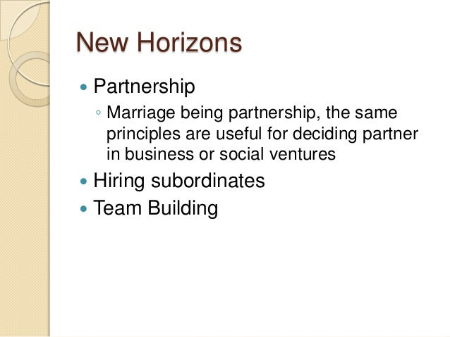 New Horizons  Partnership ◦ Marriage being partnership, the same principles are useful for deciding partner in business o...