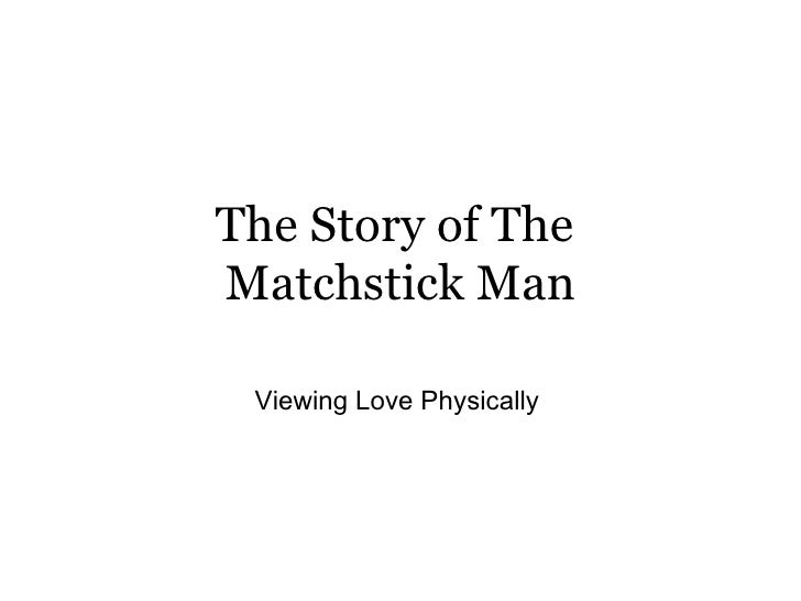 The Story of The  Matchstick Man Viewing Love Physically