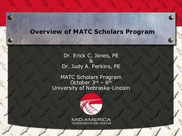 Overview of MATC Scholars Program        Dr. Erick C. Jones, PE                   &        Dr. Judy A. Perkins, PE        ...