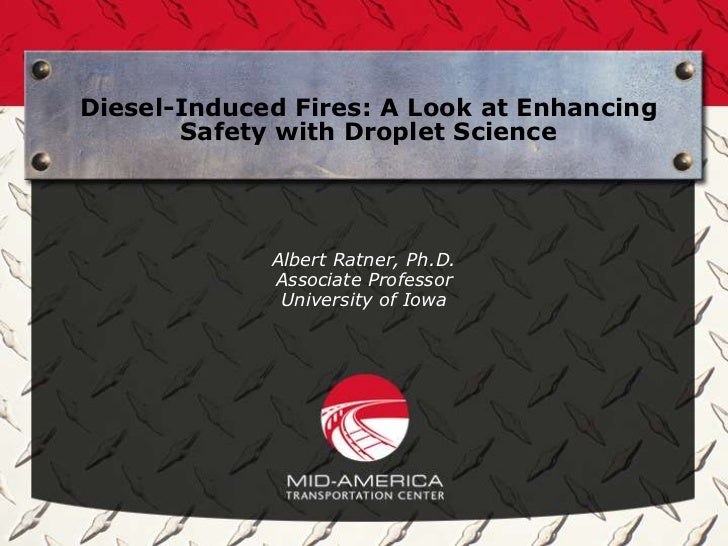 Diesel-Induced Fires: A Look at Enhancing       Safety with Droplet Science             Albert Ratner, Ph.D.             A...