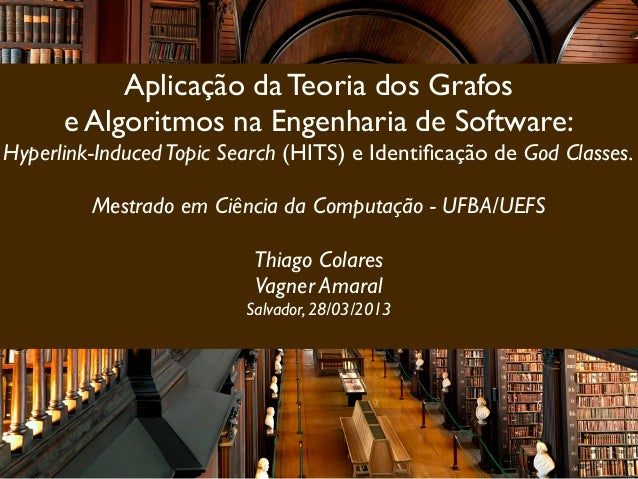 Aplicação da Teoria dos Grafos      e Algoritmos na Engenharia de Software:Hyperlink-Induced Topic Search (HITS) e Identifi...