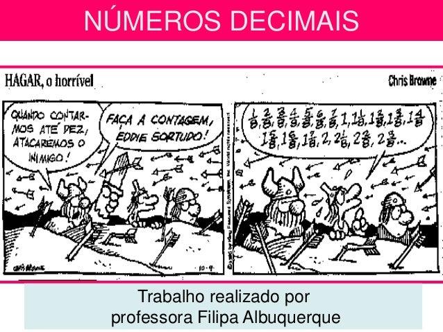 NÚMEROS DECIMAIS    Trabalho realizado por professora Filipa Albuquerque