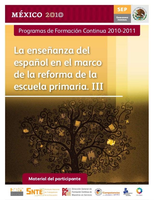 Programas de Formación Continua 2010-2011La enseñanza delespañol en el marcode la reforma de laescuela primaria. IIIMateri...
