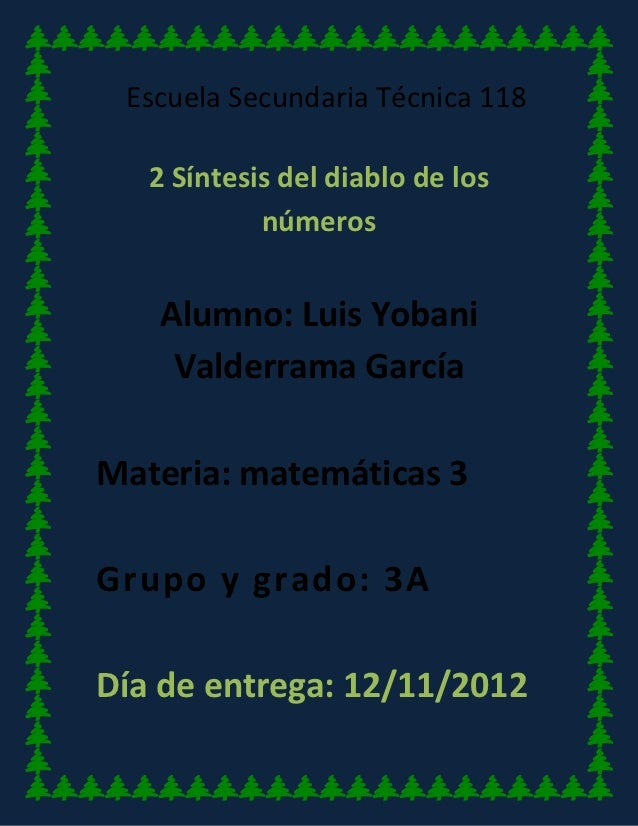 Escuela Secundaria Técnica 118   2 Síntesis del diablo de los            números   Alumno: Luis Yobani    Valderrama Garcí...