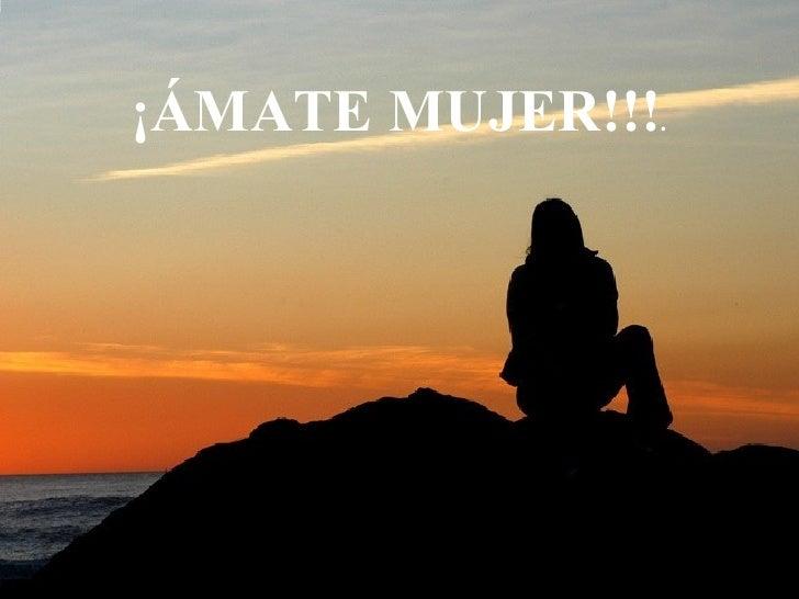 ¡ÁMATE MUJER!!! .