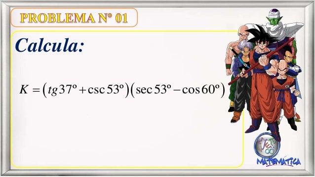 Calcula:   37º csc53º sec53º cos60ºK tg  
