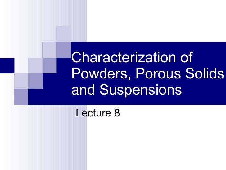 Characterization of Powders, Porous Solids and Suspensions Lecture 8