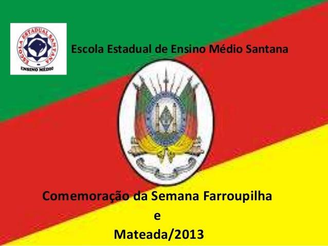Escola Estadual de Ensino Médio Santana Comemoração da Semana Farroupilha e Mateada/2013