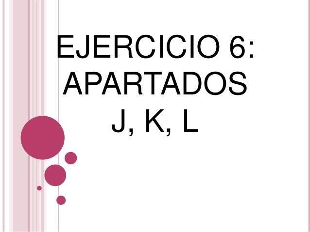 EJERCICIO 6:APARTADOSJ, K, L