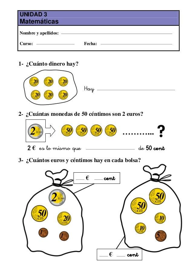 UNIDAD 3MatemáticasNombre y apellidos:Curso:                   Fecha:1- ¿Cuánto dinero hay?                         Hay2- ...