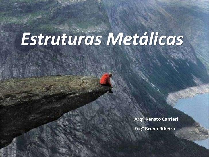 Estruturas Metálicas             Arqº Renato Carrieri             Eng° Bruno Ribeiro