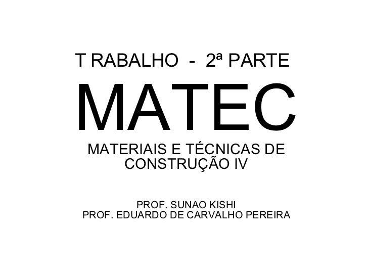T   RABALHO  -  2ª PARTE MATEC MATERIAIS E  T ÉCNICAS DE CONSTRUÇÃO IV PROF. SUNAO KISHI PROF. EDUARDO DE CARVALHO PEREIRA