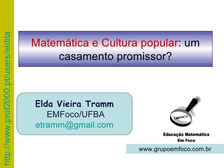 Elda Vieira Tramm EMFoco/UFBA [email_address] www.grupoemfoco.com.br Matemática e Cultura popular : um casamento promissor?