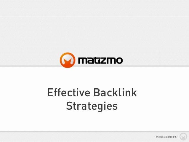 Effective Backlink Strategies © 2010 Matizmo Ltd.