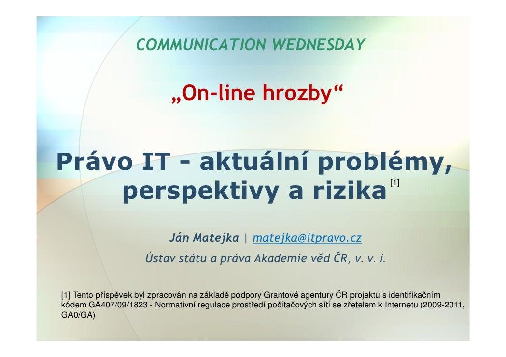 """COMMUNICATION WEDNESDAY                               """"On-line hrozby""""   Právo IT - aktuální problémy,                    ..."""