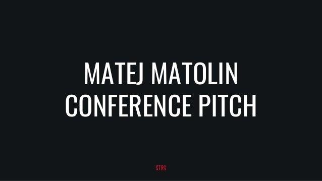 MATEJ MATOLIN CONFERENCE PITCH