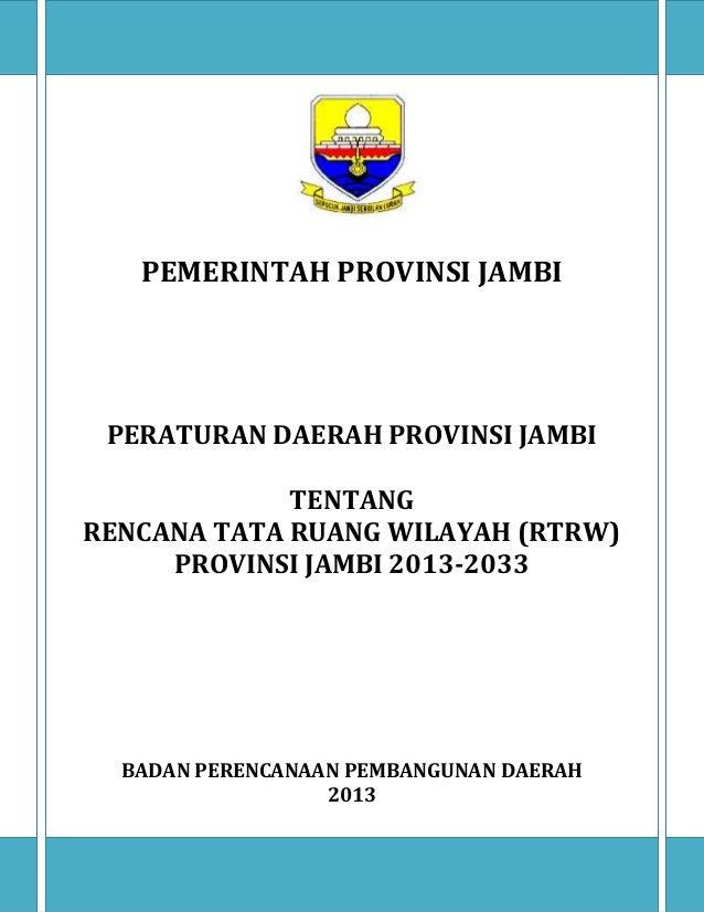 PEMERINTAH PROVINSI JAMBI PERATURAN DAERAH PROVINSI JAMBI TENTANG RENCANA TATA RUANG WILAYAH (RTRW) PROVINSI JAMBI 2013-20...