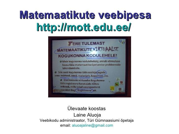 Matemaatikute veebipesa    http://mott.edu.ee/                      Ülevaate koostas                     Laine Aluoja    V...