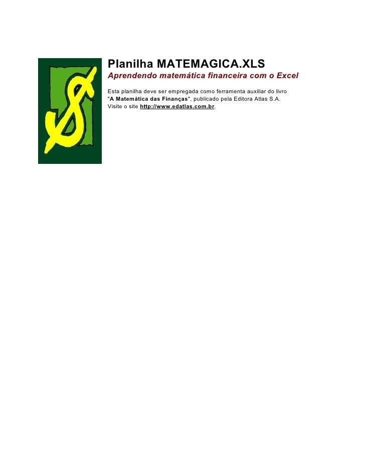 Planilha MATEMAGICA.XLS Aprendendo matemática financeira com o Excel Esta planilha deve ser empregada como ferramenta auxi...