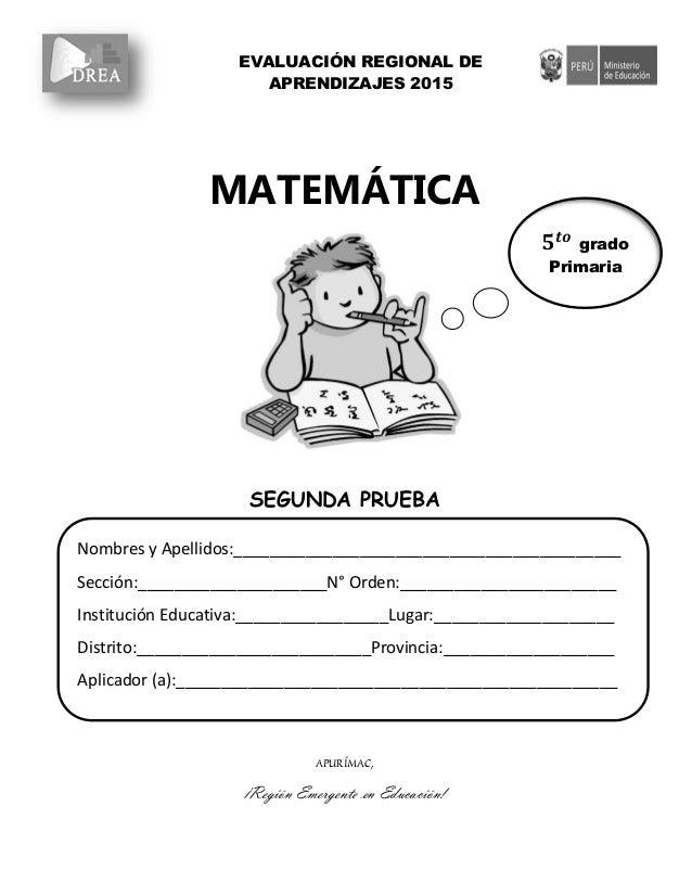 MATEMÁTICA SEGUNDA PRUEBA APURÍMAC, ¡Región Emergente en Educación! EVALUACIÓN REGIONAL DE APRENDIZAJES 2015 Nombres y Ape...