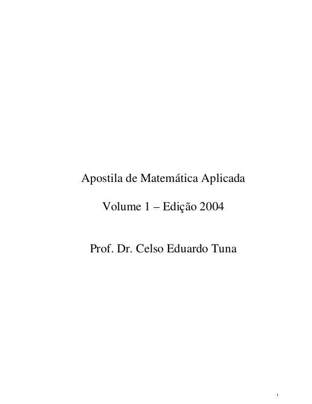 1 Apostila de Matemática Aplicada Volume 1 – Edição 2004 Prof. Dr. Celso Eduardo Tuna
