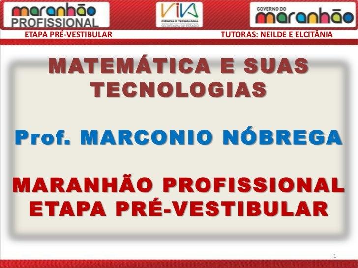 ETAPA PRÉ-VESTIBULAR   TUTORAS: NEILDE E ELCITÂNIA     MATEMÁTICA E SUAS       TECNOLOGIASProf. MARCONIO NÓBREGAMARANHÃO P...