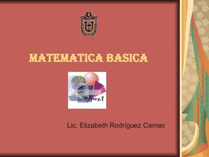 MATEMATICA BASICA Lic. Elizabeth Rodríguez Cameo