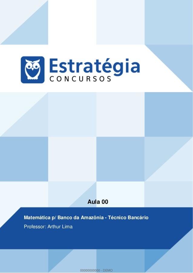 Aula 00 Matemática p/ Banco da Amazônia - Técnico Bancário Professor: Arthur Lima 00000000000 - DEMO